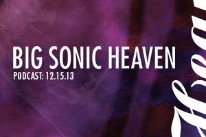 Big Sonic Heaven Podcast: 12.15.13