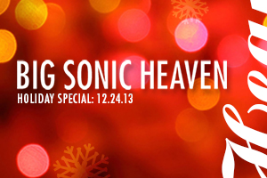 Big Sonic Heaven Podcast: 12.24.13