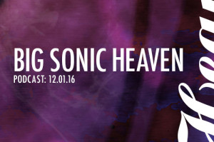 Big Sonic Heaven Podcast: 12.01.16